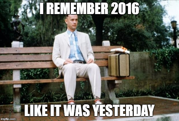 Forrest Gump |  I REMEMBER 2016; LIKE IT WAS YESTERDAY | image tagged in forrest gump | made w/ Imgflip meme maker