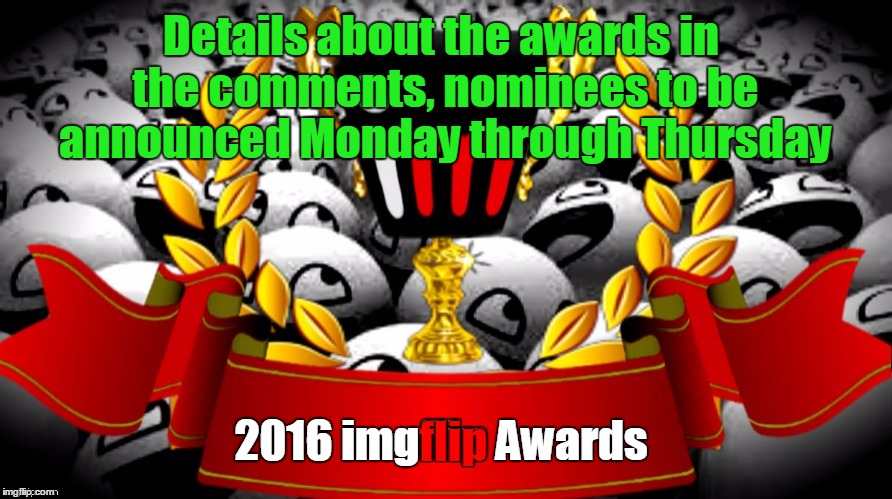 Many Of Us Have Been Working Behind The Scenes To Put This Together For You | 2016 imgflip Awards flip Details about the awards in the comments, nominees to be announced Monday through Thursday | image tagged in imgfilp,2016 imgflip awards,first annual,here's the details,nominees announced mon-thur,community | made w/ Imgflip meme maker