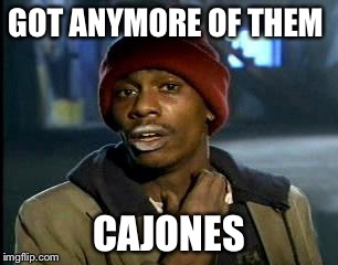 Y'all Got Any More Of That Meme | GOT ANYMORE OF THEM CAJONES | image tagged in memes,yall got any more of | made w/ Imgflip meme maker