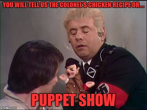 YOU WILL TELL US THE COLONEL'S CHICKEN RECIPE OR.... PUPPET SHOW | made w/ Imgflip meme maker