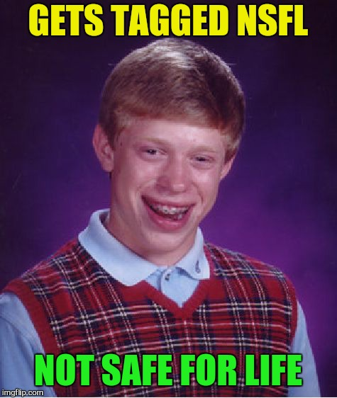 Bad Luck Brian Meme | GETS TAGGED NSFL NOT SAFE FOR LIFE | image tagged in memes,bad luck brian | made w/ Imgflip meme maker