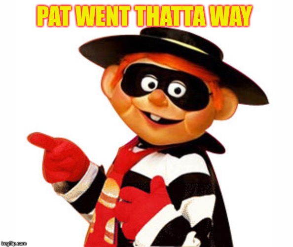 Old Hamburgler Pointing Left | PAT WENT THATTA WAY | image tagged in old hamburgler pointing left | made w/ Imgflip meme maker