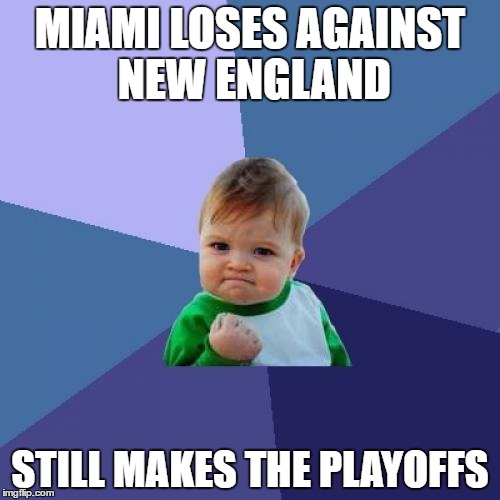 Success Kid | MIAMI LOSES AGAINST NEW ENGLAND STILL MAKES THE PLAYOFFS | image tagged in memes,success kid,miami dolphins,nfl,playoffs | made w/ Imgflip meme maker