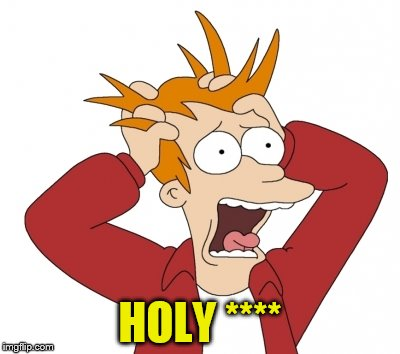 HOLY **** | made w/ Imgflip meme maker