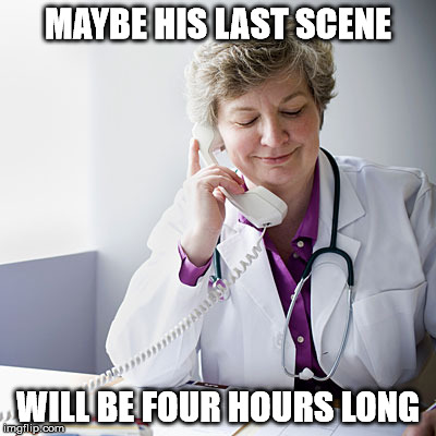 MAYBE HIS LAST SCENE WILL BE FOUR HOURS LONG | made w/ Imgflip meme maker