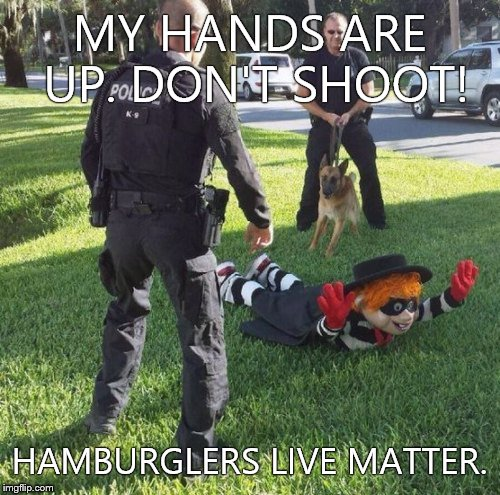 hamburgler | MY HANDS ARE UP. DON'T SHOOT! HAMBURGLERS LIVE MATTER. | image tagged in hamburgler,blm,matter,lives,shoot,hamburglar | made w/ Imgflip meme maker