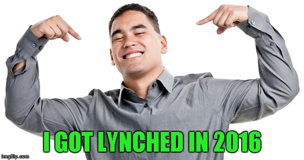 Happy One Year Anniversary to Lynch1979!!! |  I GOT LYNCHED IN 2016 | image tagged in lynch1979,memes,happy anniversary,funny,i got lynched | made w/ Imgflip meme maker