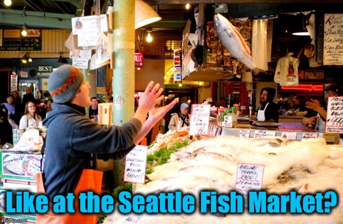 Like at the Seattle Fish Market? | made w/ Imgflip meme maker