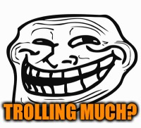 TROLLING MUCH? | made w/ Imgflip meme maker