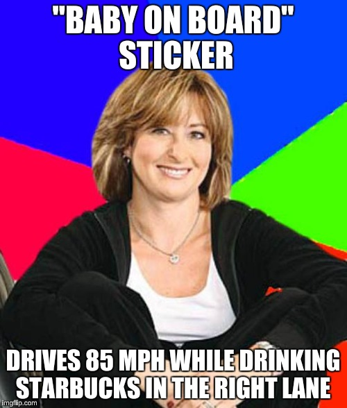 """BABY ON BOARD"" STICKER DRIVES 85 MPH WHILE DRINKING STARBUCKS IN THE RIGHT LANE 