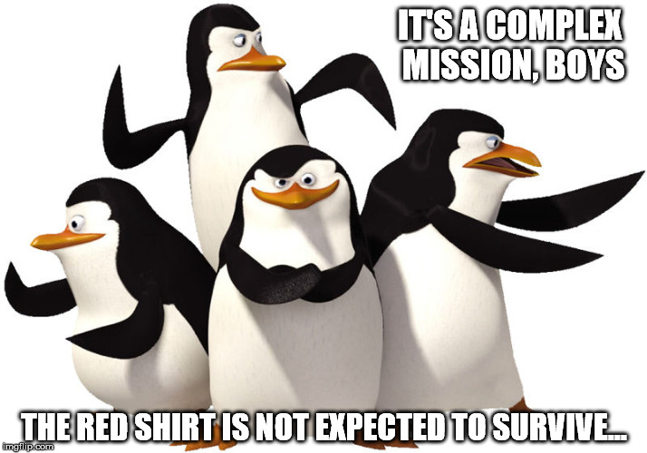 IT'S A COMPLEX MISSION, BOYS THE RED SHIRT IS NOT EXPECTED TO SURVIVE... | made w/ Imgflip meme maker