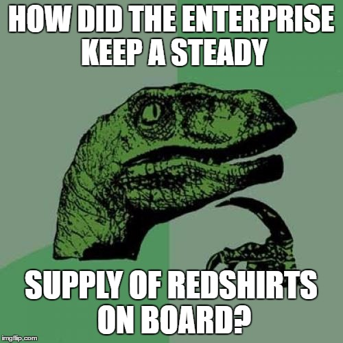 Philosoraptor Meme | HOW DID THE ENTERPRISE KEEP A STEADY SUPPLY OF REDSHIRTS ON BOARD? | image tagged in memes,philosoraptor | made w/ Imgflip meme maker