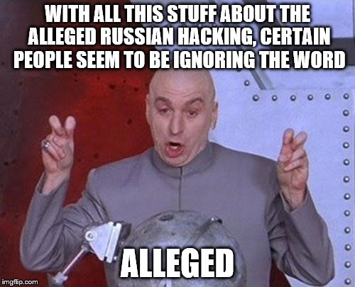 Dr Evil Laser Meme | WITH ALL THIS STUFF ABOUT THE ALLEGED RUSSIAN HACKING, CERTAIN PEOPLE SEEM TO BE IGNORING THE WORD ALLEGED | image tagged in memes,dr evil laser | made w/ Imgflip meme maker