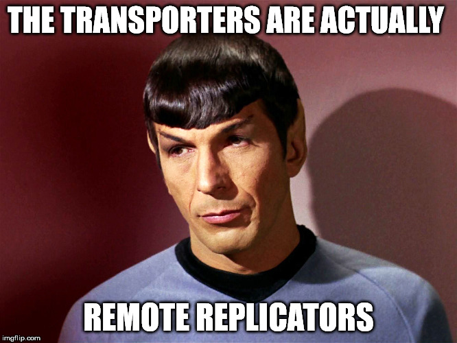THE TRANSPORTERS ARE ACTUALLY REMOTE REPLICATORS | made w/ Imgflip meme maker