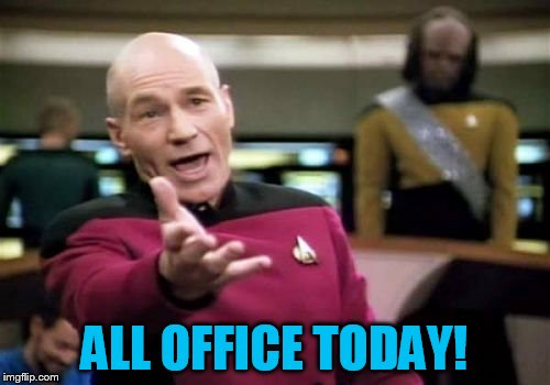 Picard Wtf Meme | ALL OFFICE TODAY! | image tagged in memes,picard wtf | made w/ Imgflip meme maker