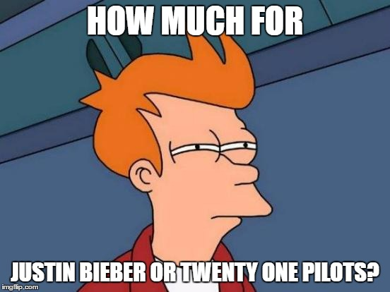 Futurama Fry Meme | HOW MUCH FOR JUSTIN BIEBER OR TWENTY ONE PILOTS? | image tagged in memes,futurama fry | made w/ Imgflip meme maker
