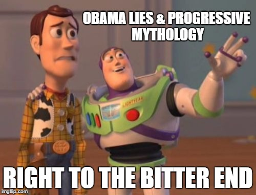 X, X Everywhere Meme | OBAMA LIES & PROGRESSIVE MYTHOLOGY RIGHT TO THE BITTER END | image tagged in memes,x x everywhere | made w/ Imgflip meme maker