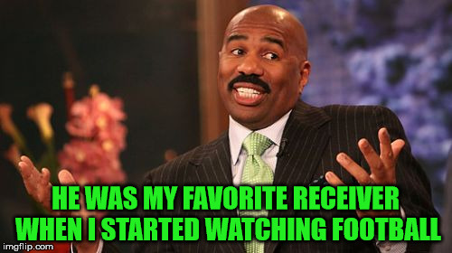 Steve Harvey Meme | HE WAS MY FAVORITE RECEIVER WHEN I STARTED WATCHING FOOTBALL | image tagged in memes,steve harvey | made w/ Imgflip meme maker