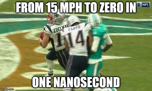 Floyd hit | FROM 15 MPH TO ZERO IN ONE NANOSECOND | image tagged in new england patriots | made w/ Imgflip meme maker