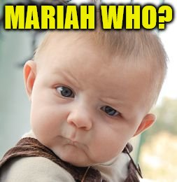 Skeptical Baby Meme | MARIAH WHO? | image tagged in memes,skeptical baby | made w/ Imgflip meme maker