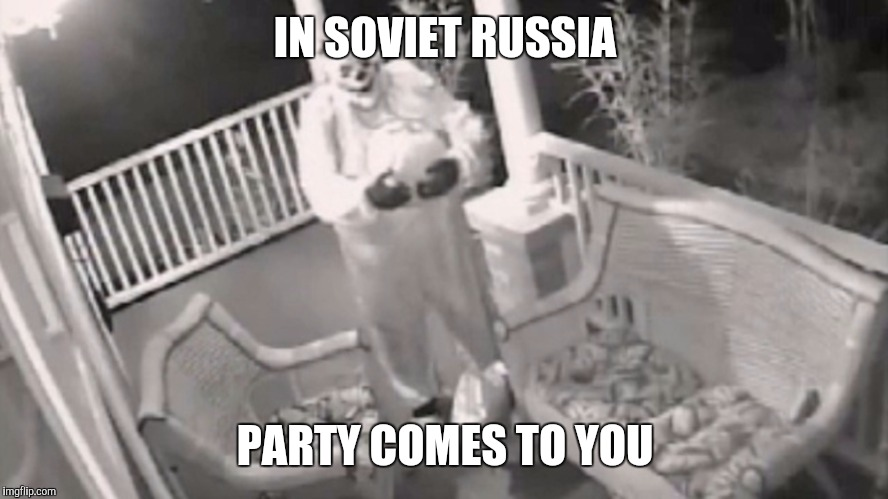 IN SOVIET RUSSIA PARTY COMES TO YOU | made w/ Imgflip meme maker