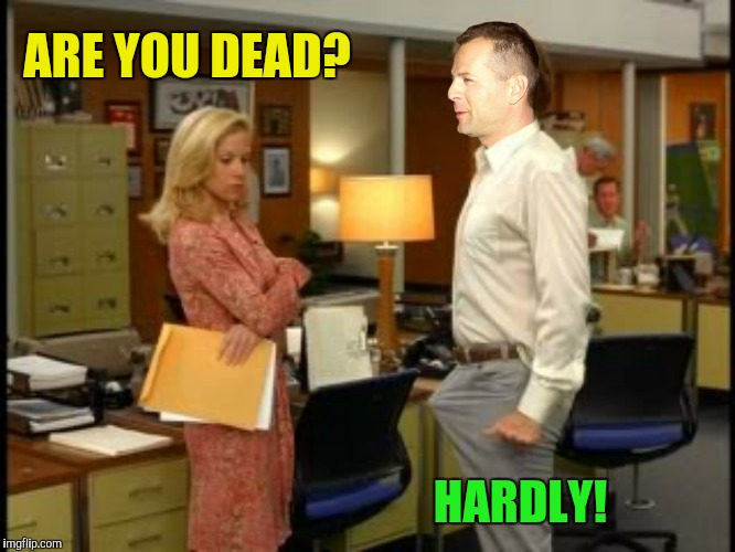 ARE YOU DEAD? HARDLY! | made w/ Imgflip meme maker