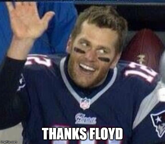 Tom Brady Waiting For A High Five | THANKS FLOYD | image tagged in tom brady waiting for a high five | made w/ Imgflip meme maker