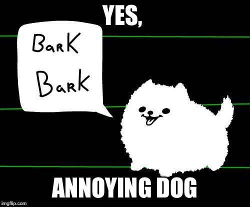YES, ANNOYING DOG | made w/ Imgflip meme maker