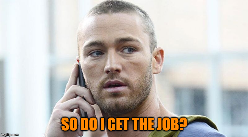 SO DO I GET THE JOB? | made w/ Imgflip meme maker
