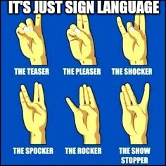 IT'S JUST SIGN LANGUAGE | made w/ Imgflip meme maker