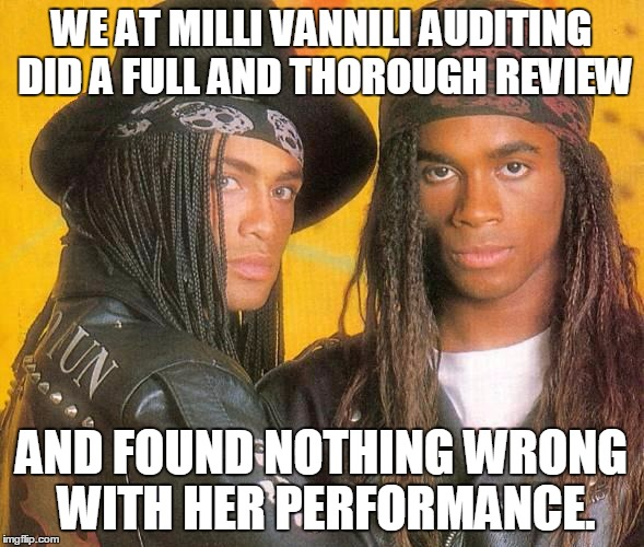WE AT MILLI VANNILI AUDITING DID A FULL AND THOROUGH REVIEW AND FOUND NOTHING WRONG WITH HER PERFORMANCE. | made w/ Imgflip meme maker