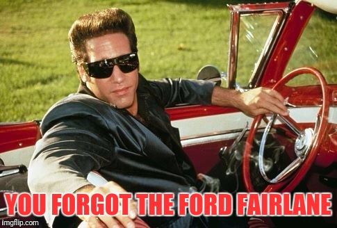 YOU FORGOT THE FORD FAIRLANE | made w/ Imgflip meme maker
