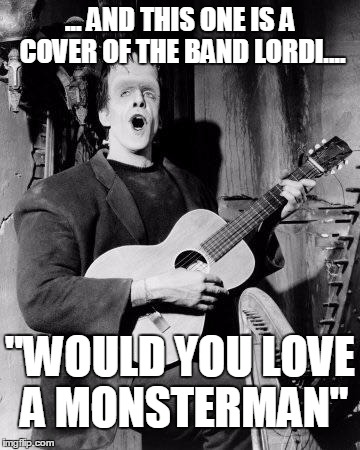 "Happy Birthday to you! Lead guitar in a band SKROU! Happy Birthd |  ... AND THIS ONE IS A COVER OF THE BAND LORDI.... ""WOULD YOU LOVE A MONSTERMAN"" 