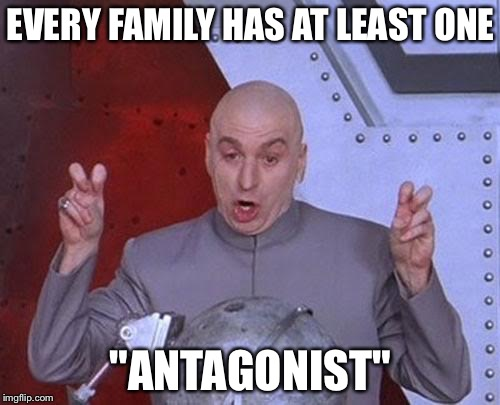 "Dr Evil Laser Meme | EVERY FAMILY HAS AT LEAST ONE ""ANTAGONIST"" 