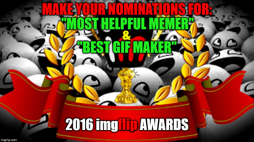 "2016 imgflip Awards nominations for ""Most Helpful Memer"" & ""Best Gif Maker"" 