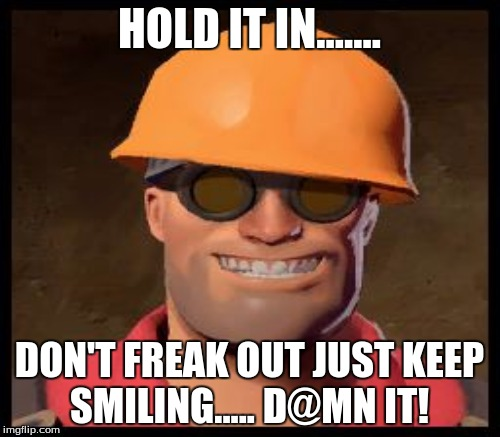 HOLD IT IN....... DON'T FREAK OUT JUST KEEP SMILING..... D@MN IT! | made w/ Imgflip meme maker
