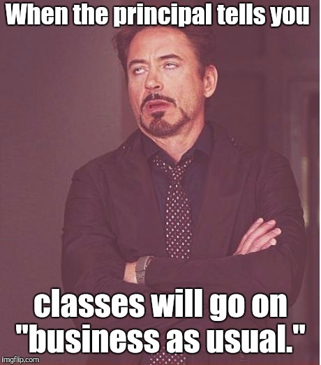 "Face You Make Robert Downey Jr Meme | When the principal tells you classes will go on ""business as usual."" 