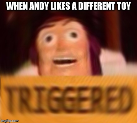 To the trash can... and beyond! |  WHEN ANDY LIKES A DIFFERENT TOY | image tagged in triggered,toy story,buzz lightyear,weed | made w/ Imgflip meme maker