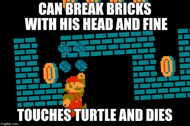 CAN BREAK BRICKS WITH HIS HEAD AND FINE TOUCHES TURTLE AND DIES | image tagged in mario | made w/ Imgflip meme maker