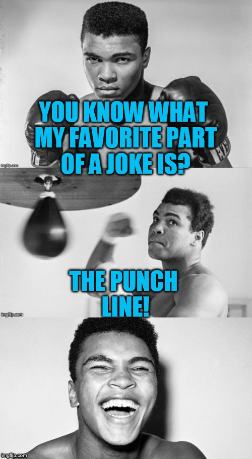 Ali's pun with punch | YOU KNOW WHAT MY FAVORITE PART OF A JOKE IS? THE PUNCH LINE! | image tagged in ali's pun with punch | made w/ Imgflip meme maker