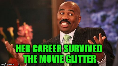 Steve Harvey Meme | HER CAREER SURVIVED THE MOVIE GLITTER | image tagged in memes,steve harvey | made w/ Imgflip meme maker