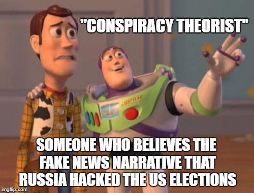 "X, X Everywhere Meme | ""CONSPIRACY THEORIST"" SOMEONE WHO BELIEVES THE FAKE NEWS NARRATIVE THAT RUSSIA HACKED THE US ELECTIONS 