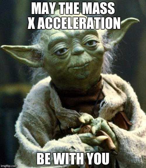 Star Wars Yoda Meme | MAY THE MASS X ACCELERATION BE WITH YOU | image tagged in memes,star wars yoda | made w/ Imgflip meme maker