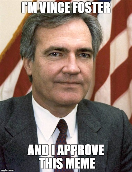 I'M VINCE FOSTER AND I APPROVE THIS MEME | made w/ Imgflip meme maker