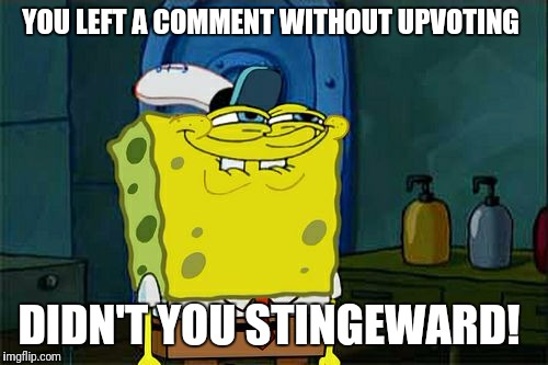There's too many to name  | YOU LEFT A COMMENT WITHOUT UPVOTING DIDN'T YOU STINGEWARD! | image tagged in memes,dont you squidward,stingy,y u no,unless its a hate comment | made w/ Imgflip meme maker