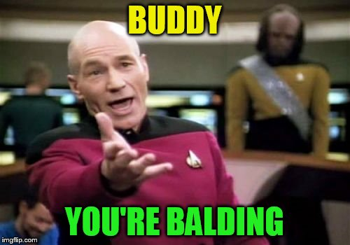 Picard Wtf Meme | BUDDY YOU'RE BALDING | image tagged in memes,picard wtf | made w/ Imgflip meme maker