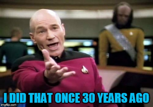 Picard Wtf Meme | I DID THAT ONCE 30 YEARS AGO | image tagged in memes,picard wtf | made w/ Imgflip meme maker
