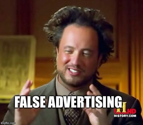 Ancient Aliens Meme | FALSE ADVERTISING | image tagged in memes,ancient aliens | made w/ Imgflip meme maker