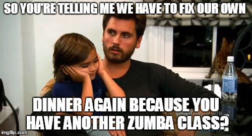 No DInner AGain | SO YOU'RE TELLING ME WE HAVE TO FIX OUR OWN DINNER AGAIN BECAUSE YOU HAVE ANOTHER ZUMBA CLASS? | image tagged in zumba,fitness | made w/ Imgflip meme maker