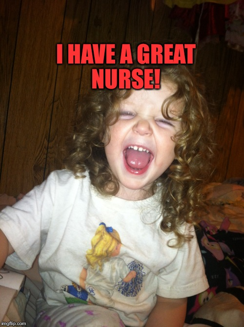 I HAVE A GREAT NURSE! | made w/ Imgflip meme maker